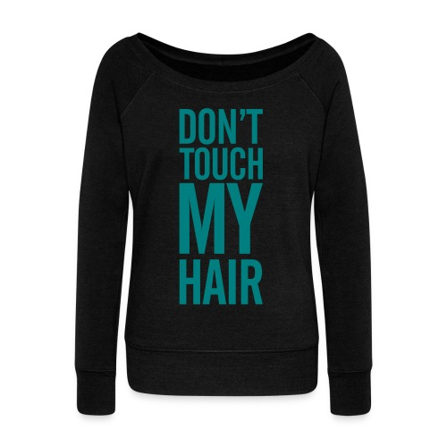 Don't Touch My Hair - Women's Wideneck Sweatshirt
