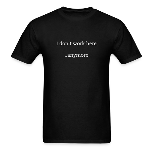 Don't work here. - Men's T-Shirt