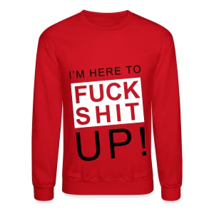 It's Why I'm Here! - Crewneck Sweatshirt