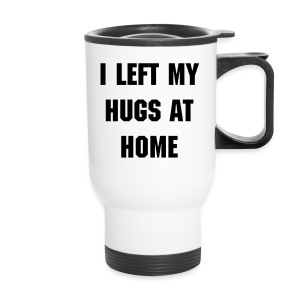I left my hugs at home - Travel Mug
