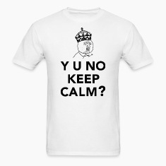 Y U No Guy - Y U No Keep Calm T-Shirts
