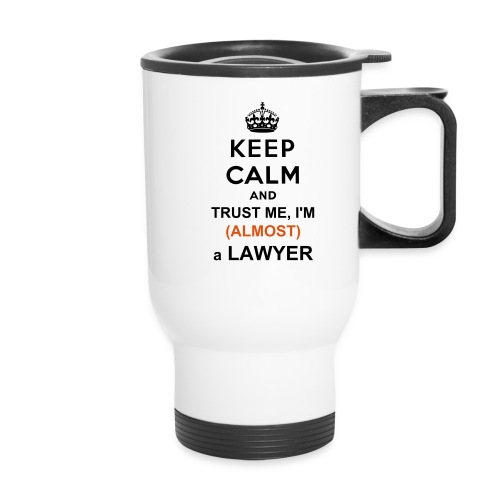 Keep Calm and Trust Me, I'm (ALMOST) a Lawyer - Travel Mug