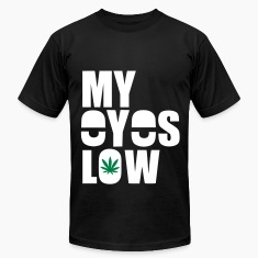 My Eyes Low Weed 420 Stoned T-Shirts