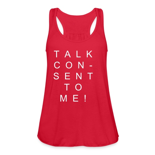 Talk consent to me! - Women's Flowy Tank Top by Bella