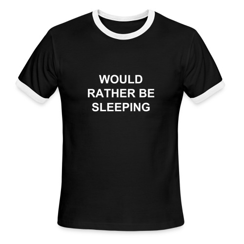 Men's Ringer T-Shirt - would rather be,would rather,would,tshirt,t shirt,sleeping,sleep,shirt,rather be,rather,be