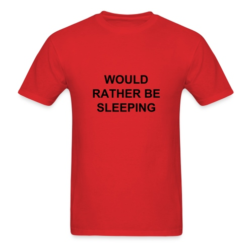 Men's T-Shirt - would rather be,would rather,would,tshirt,t shirt,sleeping,sleep,shirt,rather be,rather,be