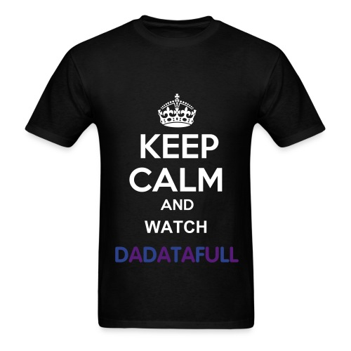 Keep Calm And Watch Dadatafull Black male - Men's T-Shirt