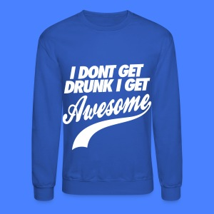 I Don't Get Drunk I Get Awesome Long Sleeve Shirts - Crewneck Sweatshirt