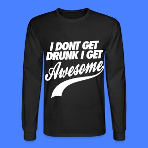 I Don't Get Drunk I Get Awesome Long Sleeve Shirts - Men's Long Sleeve T-Shirt