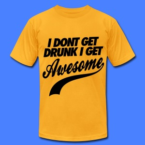 I Don't Get Drunk I Get Awesome T-Shirts - Men's T-Shirt by American Apparel