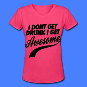 I Don't Get Drunk I Get Awesome Women's T-Shirts - Women's V-Neck T-Shirt