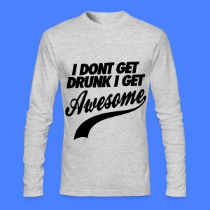 I Don't Get Drunk I Get Awesome Long Sleeve Shirts - Men's Long Sleeve T-Shirt by Next Level