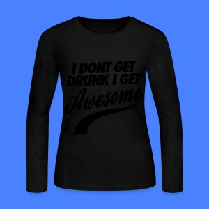 I Don't Get Drunk I Get Awesome Long Sleeve Shirts - Women's Long Sleeve Jersey T-Shirt