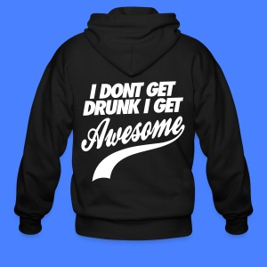 I Don't Get Drunk I Get Awesome Zip Hoodies/Jackets - Men's Zip Hoodie