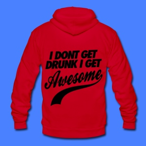 I Don't Get Drunk I Get Awesome Zip Hoodies/Jackets - Unisex Fleece Zip Hoodie by American Apparel
