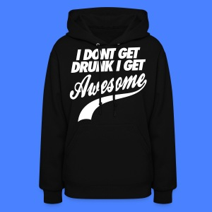 I Don't Get Drunk I Get Awesome Hoodies - Women's Hoodie