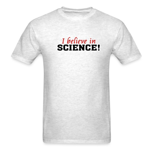 I Believe in Science [believe] - Men's T-Shirt