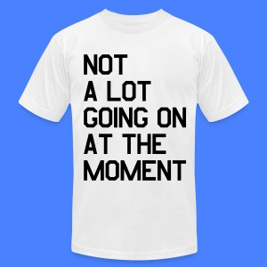 Not A Lot Going On At The Moment T-Shirts - Men's T-Shirt by American Apparel