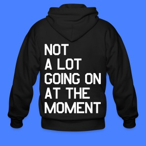 Not A Lot Going On At The Moment Zip Hoodies/Jackets - Men's Zip Hoodie