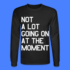 Not A Lot Going On At The Moment Long Sleeve Shirts - Men's Long Sleeve T-Shirt