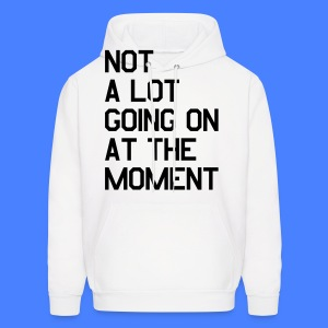 Not A Lot Going On At The Moment Hoodies - Men's Hoodie