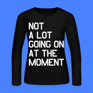 Not A Lot Going On At The Moment Long Sleeve Shirts - Women's Long Sleeve Jersey T-Shirt