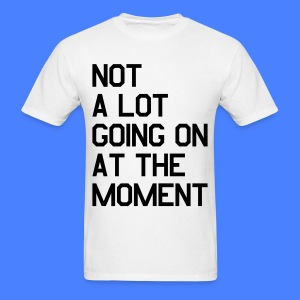 Not A Lot Going On At The Moment T-Shirts - Men's T-Shirt