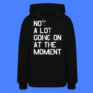 Not A Lot Going On At The Moment Hoodies - Women's Hoodie