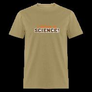 T-Shirts ~ Men's T-Shirt ~ I Believe In Science! [believe]