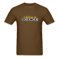 T-Shirts ~ Men's T-Shirt ~ I Believe In Science! [believe]