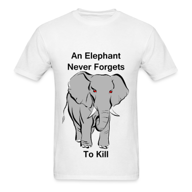 an elephant never forgets t shirt spreadshirt. Black Bedroom Furniture Sets. Home Design Ideas