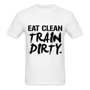 Eat clean train dirty | Mens tee blkpr - Men's T-Shirt