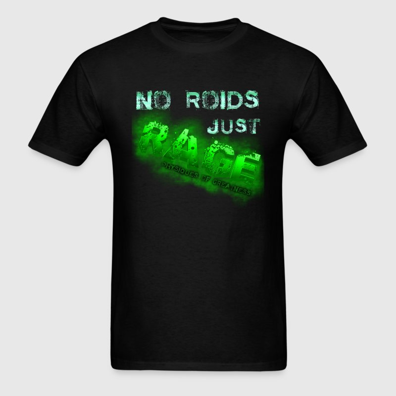 No Roids Just Rage Physiques of Greatness T-Shirts - Men's T-Shirt