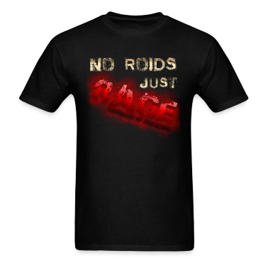 No Roids Just Rage Physiques of Greatness T-Shirts