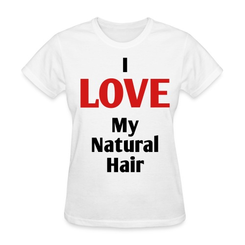 I LOVE My Natural Hair Crew Neck T-Shirt (Womens) - Women's T-Shirt
