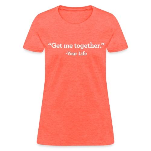 Get Me Together Women's Standard Weight T-Shirt - Women's T-Shirt