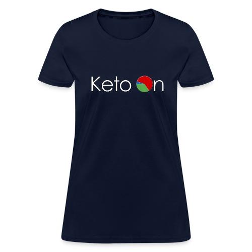 Keto On Women's T-Shirt - White Font - Standard Weight Cotton - Women's T-Shirt