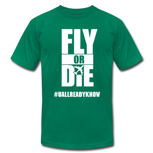 #uallreadyknow fly or die t-shirt - Men's Fine Jersey T-Shirt