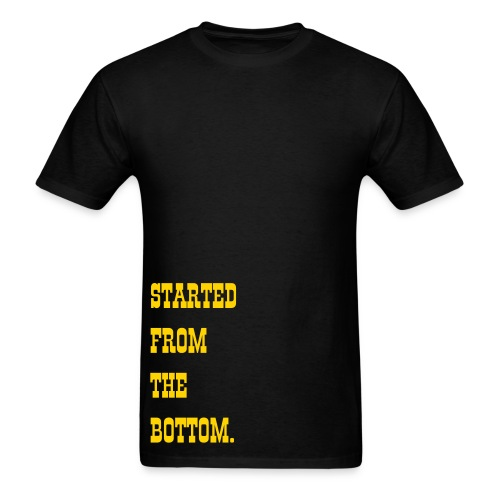 Started From The Bottom. - Men's T-Shirt