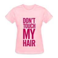 Women's T-Shirts ~ Women's T-Shirt ~ DON'T TOUCH MY HAIR TEE