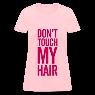 Women's T-Shirts ~ Women's T-Shirt ~ DON'T TOUCH MY HAIR TEE