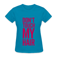 T-Shirts ~ Women's T-Shirt ~ DON'T TOUCH MY HAIR TEE