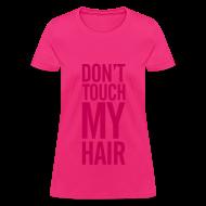 T-Shirts ~ Women's T-Shirt ~ DON'T TOUCH MY HAIR TEE