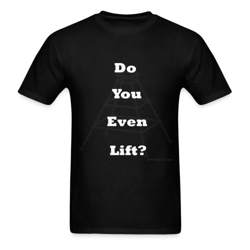 Do You Even Lift? - Men's T-Shirt