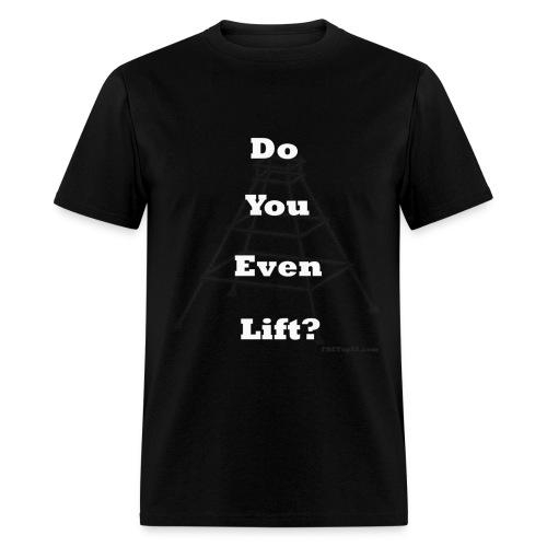 Do You Even Lift? - Men's T-Shirt