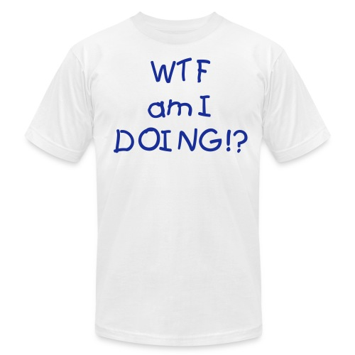 WTF am I Doing? - Men's T-Shirt by American Apparel
