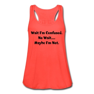 I'm Confused  - Women's Flowy Tank Top by Bella