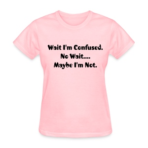 I'm Confused  - Women's T-Shirt