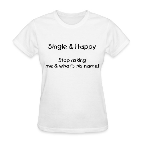 Single Happy Girl - what's his name - Women's T-Shirt