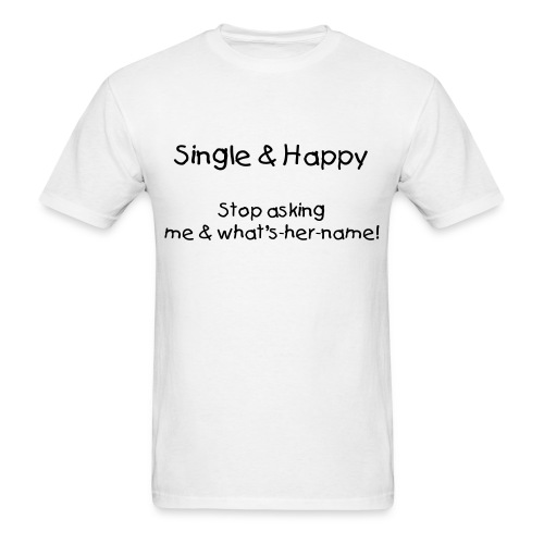 Single Happy Guy - what's her name - Men's T-Shirt